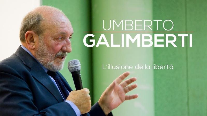 Umberto Galimberti L'illusione della libertà 2016 versione integrale