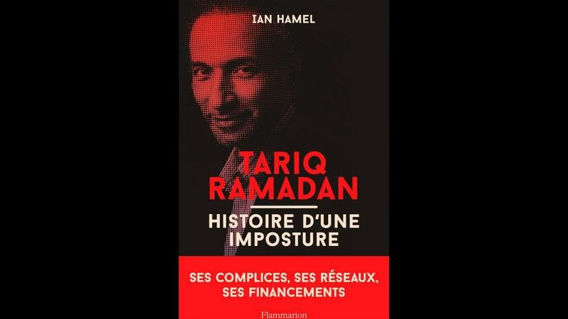 Disponible sur AMAZONE le livreTariq Ramadan Histoire d'une imposture de Ian HAMEL