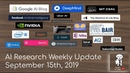 AI Research Weekly Update September 15th 2019