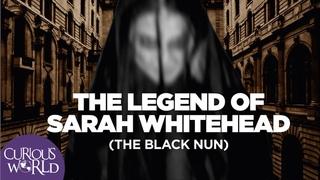 The Legend of Sarah Whitehead (The Black Nun)
