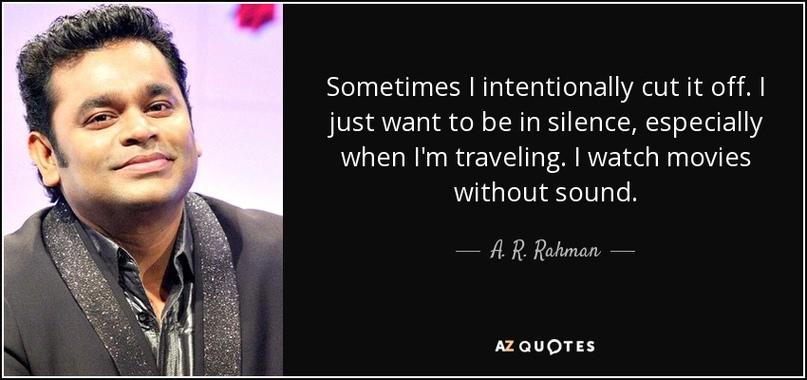Иногда я намеренно отсекаю его (шум). Я просто хочу быть в тишине, особенно когда путешествую. Я смотрю фильмы без звука.