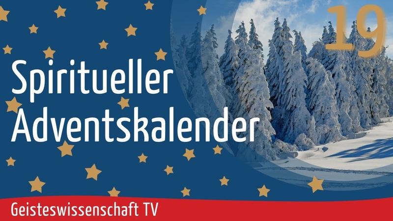 Geisteswissenschaft TV - Spiritueller Adventskalender 2020 - Teil 19
