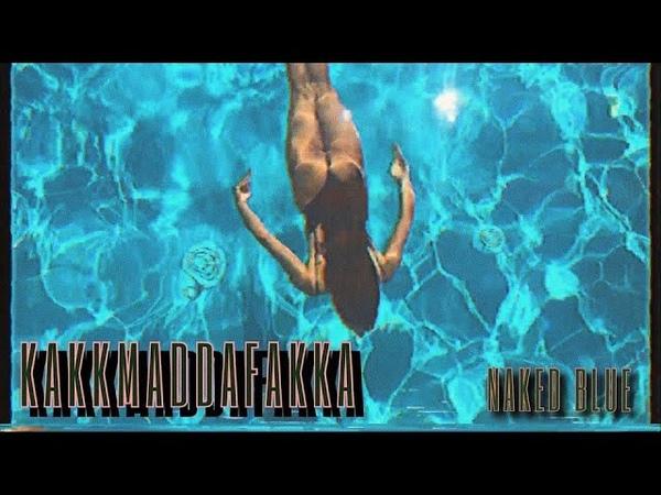 KAKKMADDAFAKKA - NAKED BLUE (official video)
