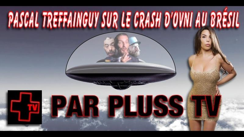 PASCAL TREFFAINGUY SUR LE CRASH D'OVNI LA BOMBE PAS MA FAUTE PAR PLUSS TV