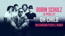 ROBIN SCHULZ PISO 21 – OH CHILD [MUSHROOM PEOPLE REMIX] (OFFICIAL AUDIO)