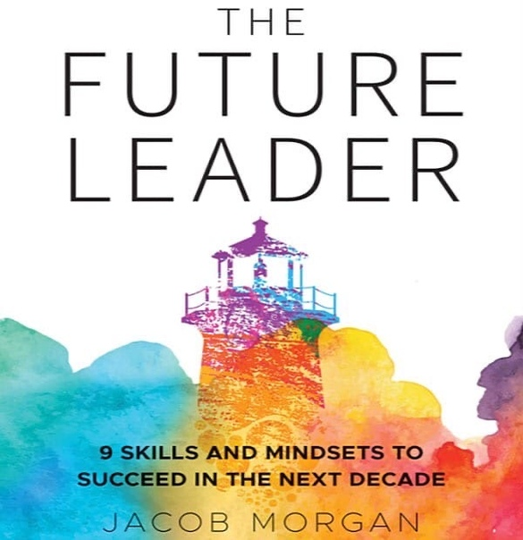 The Future Leader 9 Skills and Mindsets to Succeed in the Next Decade by Jacob Morgan