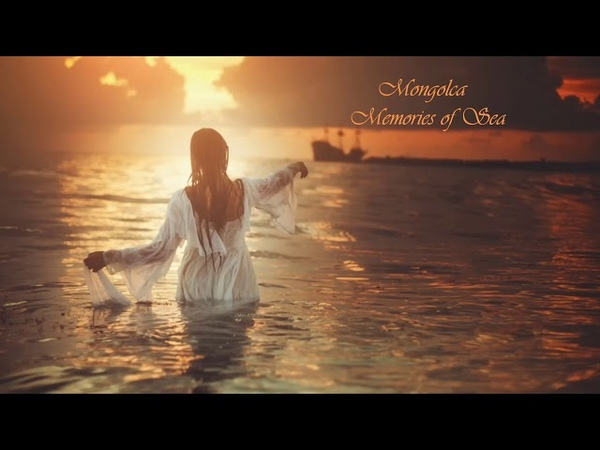 Mongolca - Memories of Sea (Chillout Mix) Official