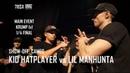 KID HATPLAYER vs LIL MANHUNTA (1/4 FINAL)    SHOW-OFF: CAMEO
