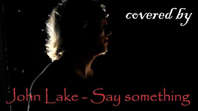 Say Something - A Great Big World ft. Christina Aguilera (Covered by John Lake)