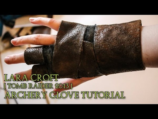 Lara Croft | Tomb Raider 2013 | Archery Glove Cosplay Tutorial | I Am Crofty Cosplay