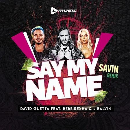 David Guetta feat. Bebe Rexha J Balvin - Say My Name (SAVIN remix)