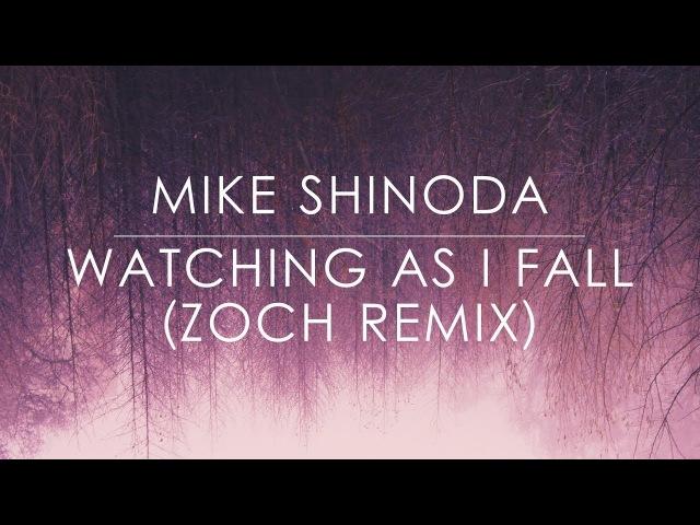 Mike Shinoda - Watching As I Fall (Zoch Remix)