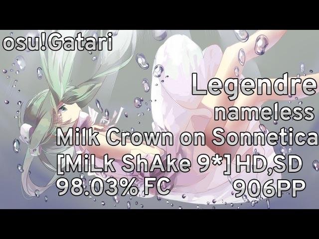 Osu Gatari Legendre nameless Milk Crown on Sonnetica MiLk ShAke 9* HDSD 98 03% FC 906pp