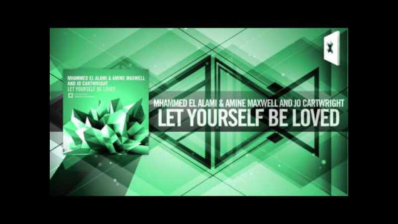 Mhammed El Alami Amine Maxwell Jo Cartwright - Let Yourself Be Loved (Amsterdam Trance)