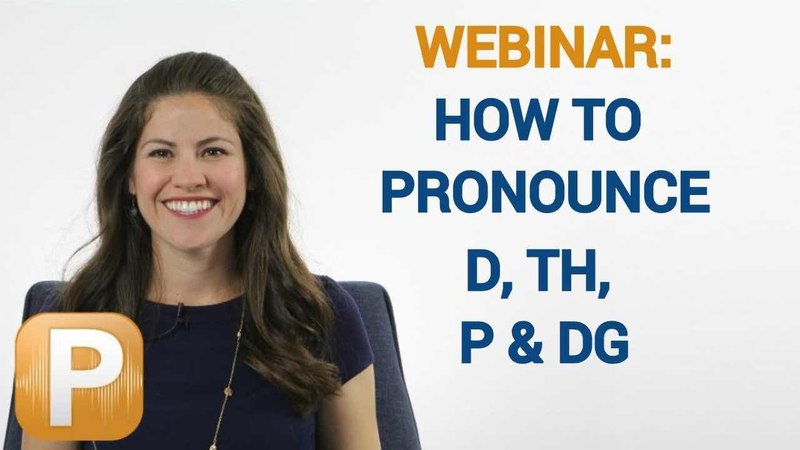 How To Pronounce D, TH, Initial P, DG Pass TOEFL Exam - English Pronunciation Webinar