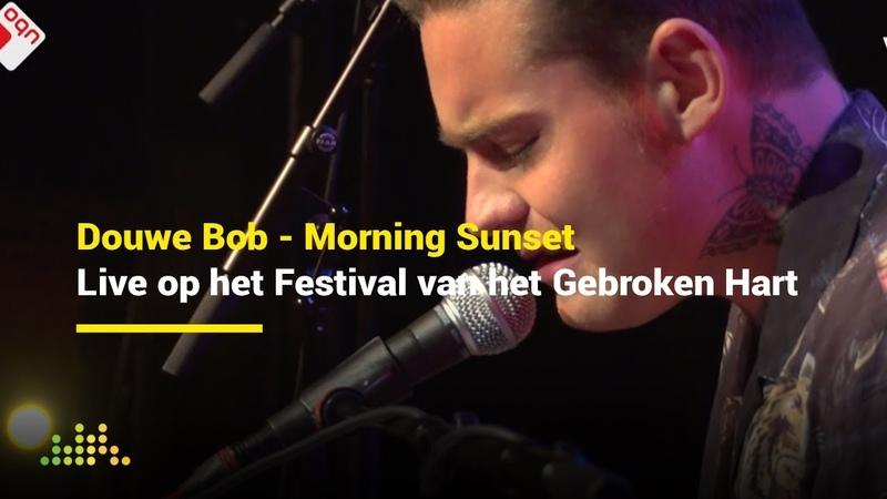 Douwe Bob - Morning Sunset   Live op het Festival van het Gebroken Hart