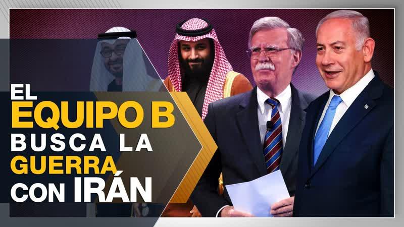 Los integrantes del 'Equipo B' que quieren una guerra con Irán