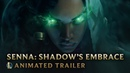 Senna Shadow's Embrace Champion Animated Trailer League of Legends
