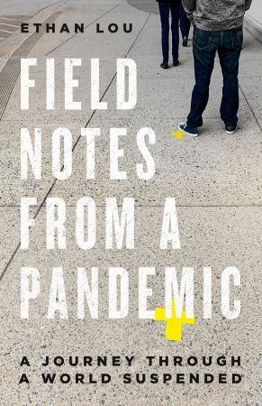 Field Notes from a Pandemic - Ethan Lou