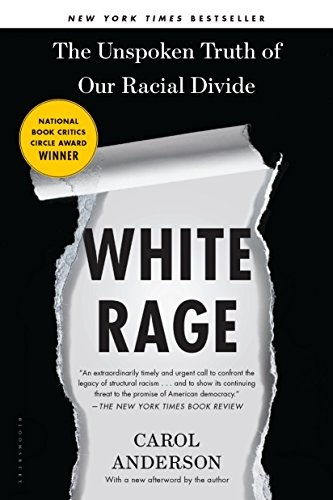 White Rage The Unspoken Truth of Our Racial Divide by Carol Anderson
