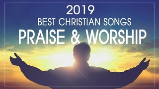2 Hours Non Stop Worship Songs 2019 With Lyrics - Best Christian Worship Songs of All Time