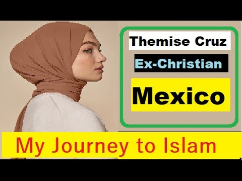 Themise Cruz Ex Christian Mexico How I converted to Islam