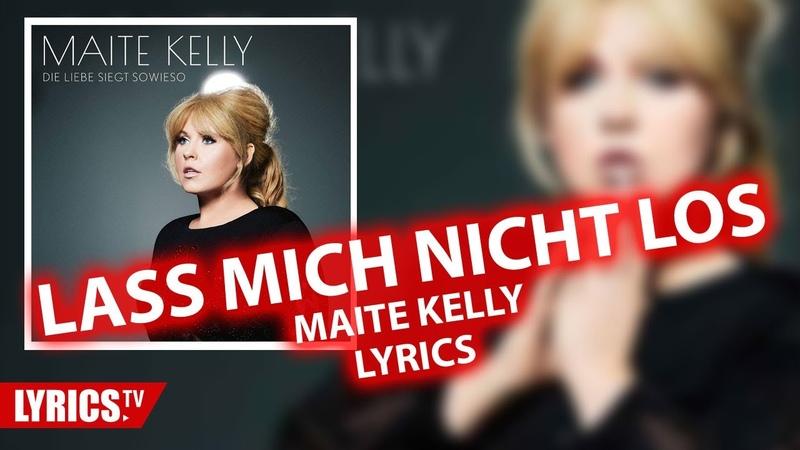 Lass mich nicht los LYRICS Maite Kelly Lyric Songtext Album Die Liebe siegt sowieso